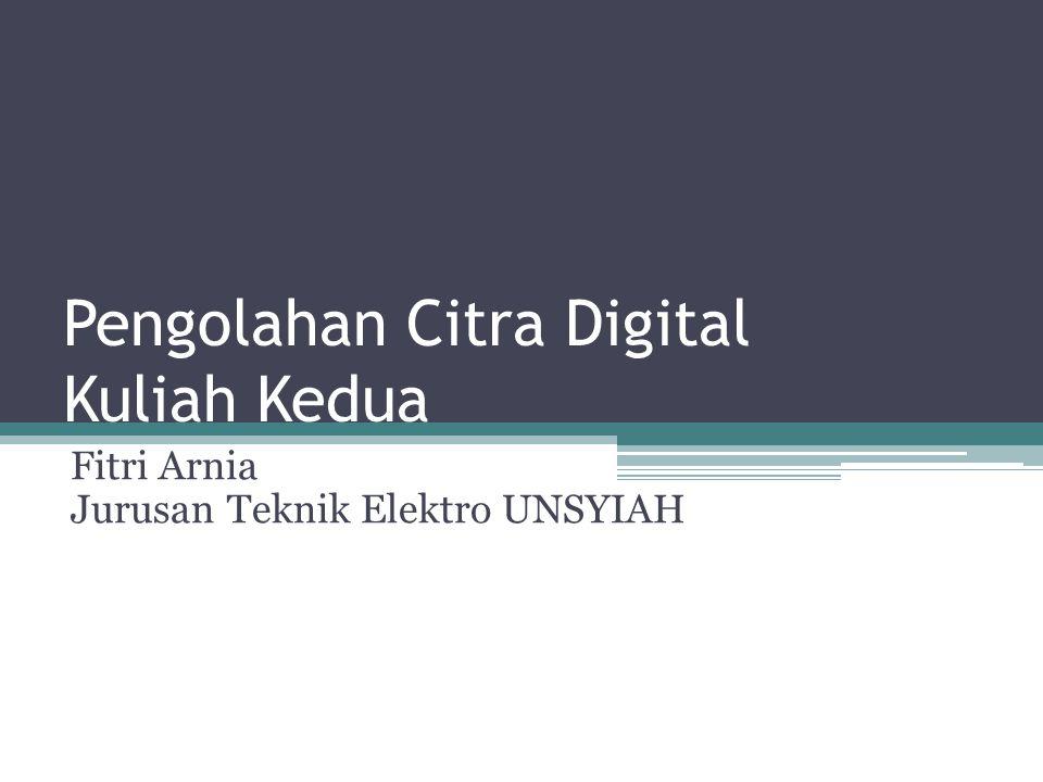 Pengolahan Citra Digital Kuliah Kedua