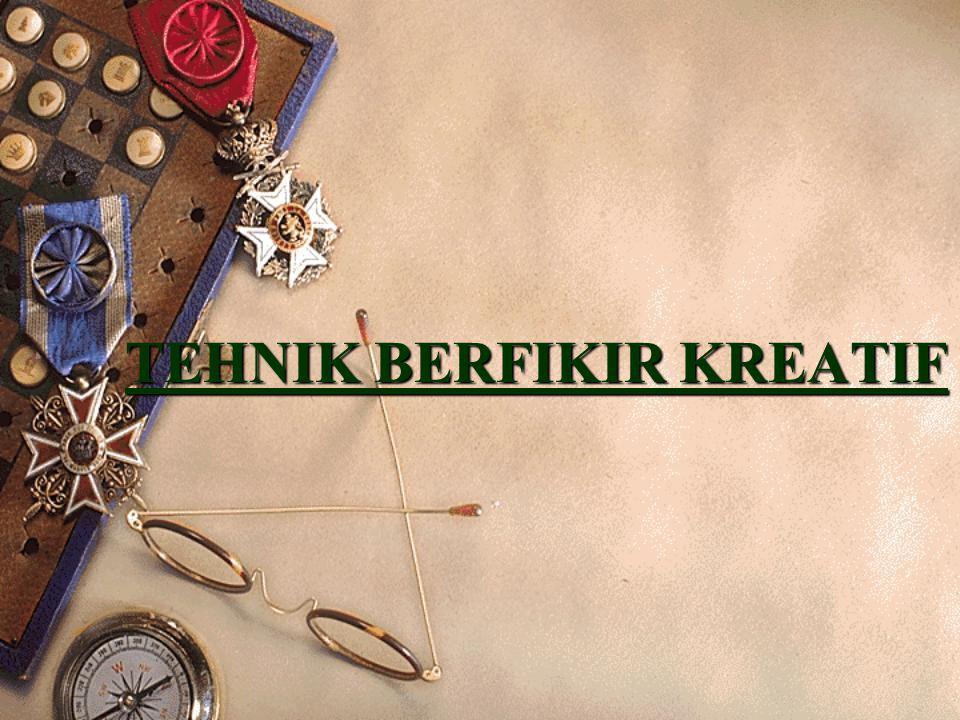 TEHNIK BERFIKIR KREATIF
