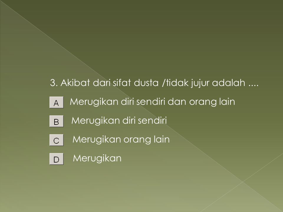 3. Akibat dari sifat dusta /tidak jujur adalah ....