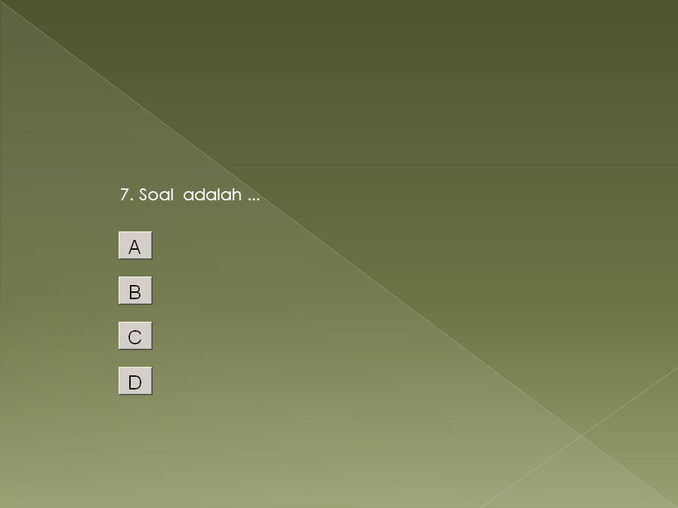 7. Soal adalah ...