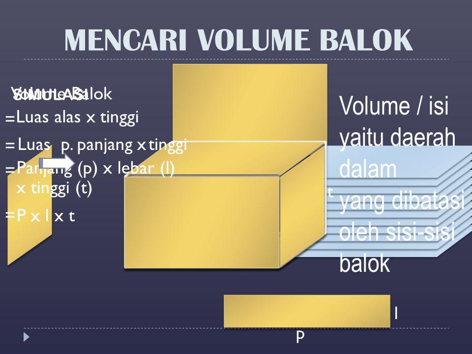 MENCARI VOLUME BALOK Volume / isi yaitu daerah dalam