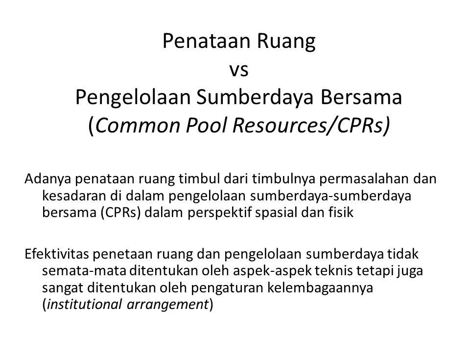 Penataan Ruang vs Pengelolaan Sumberdaya Bersama (Common Pool Resources/CPRs)