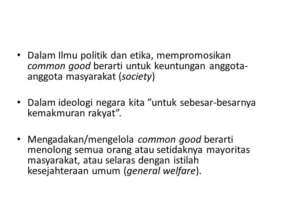 Dalam Ilmu politik dan etika, mempromosikan common good berarti untuk keuntungan anggota-anggota masyarakat (society)