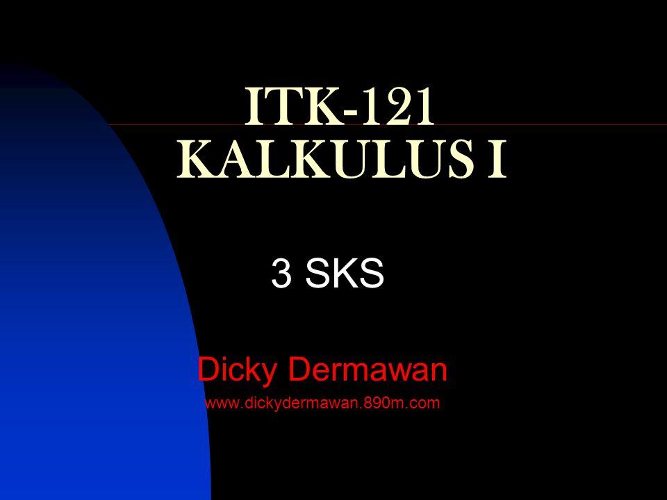 ITK-121 KALKULUS I 3 SKS Dicky Dermawan www.dickydermawan.890m.com