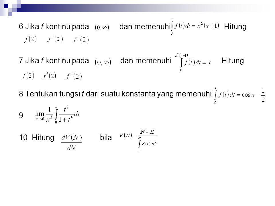6 Jika f kontinu pada dan memenuhi Hitung