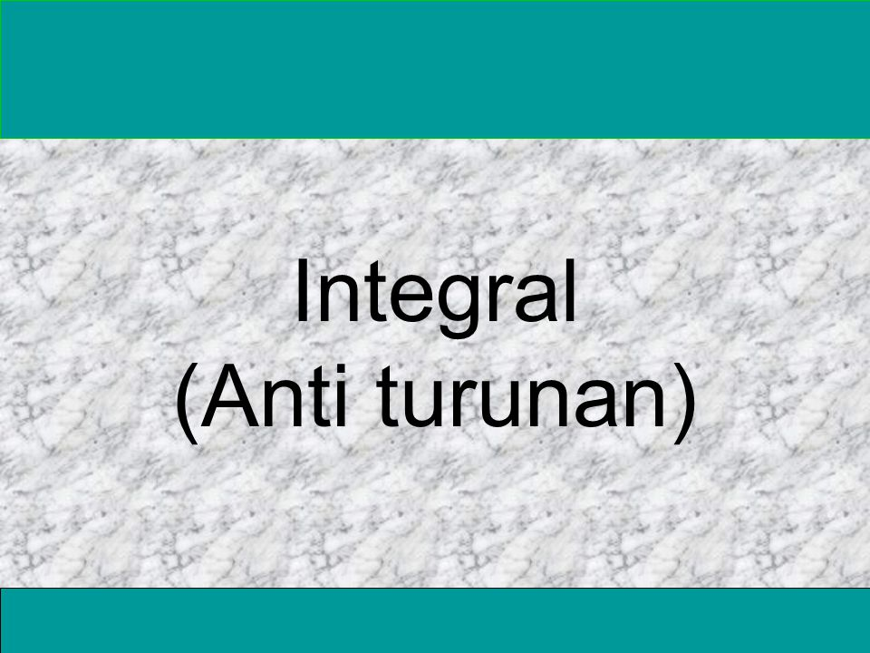 Integral (Anti turunan)