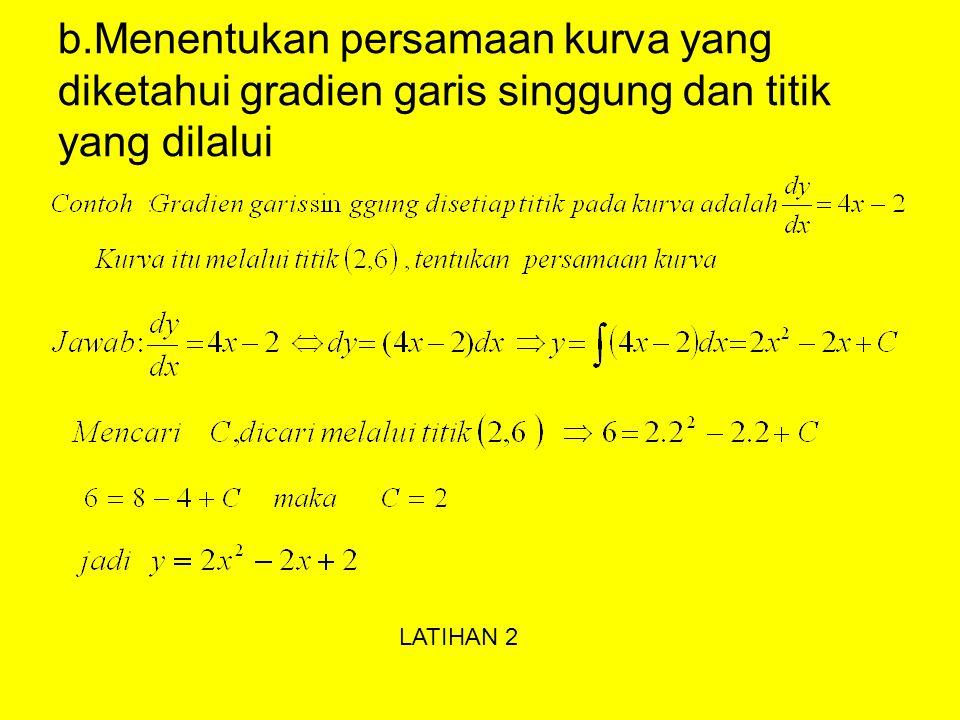 b.Menentukan persamaan kurva yang diketahui gradien garis singgung dan titik yang dilalui