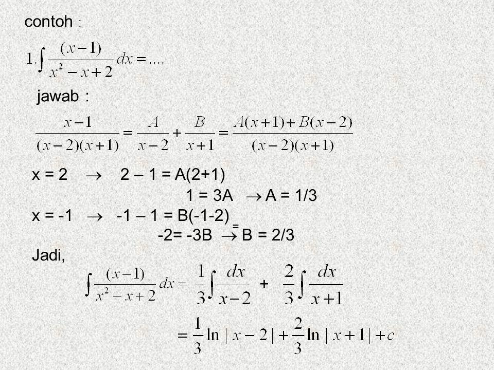 contoh : jawab : 1 = 3A  A = 1/3 x = -1  -1 – 1 = B(-1-2)