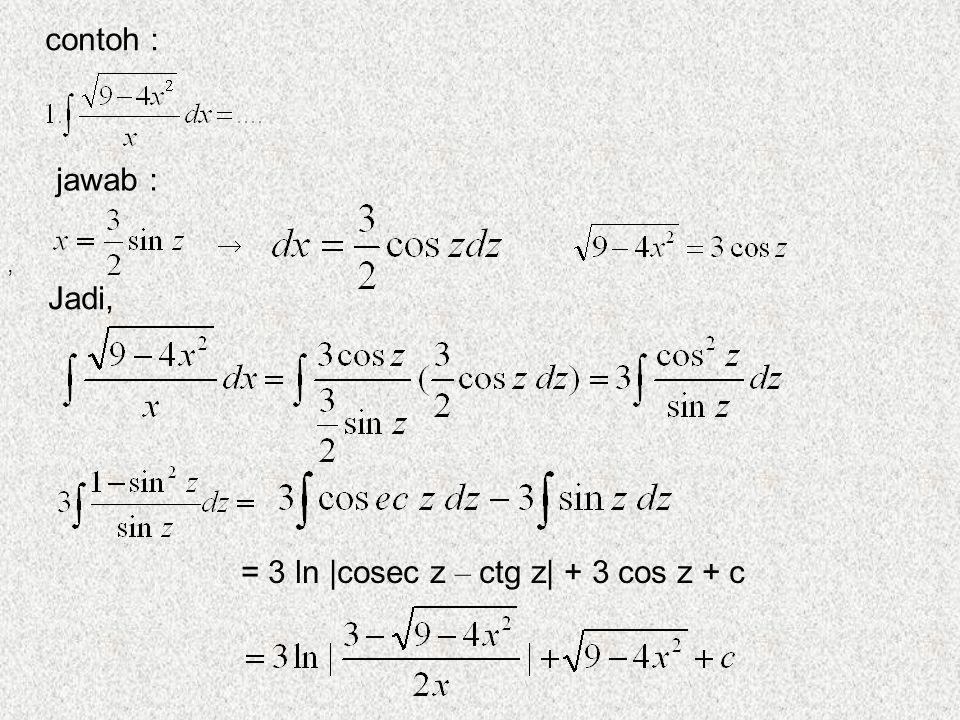 contoh : jawab :  , Jadi, = 3 ln |cosec z – ctg z| + 3 cos z + c