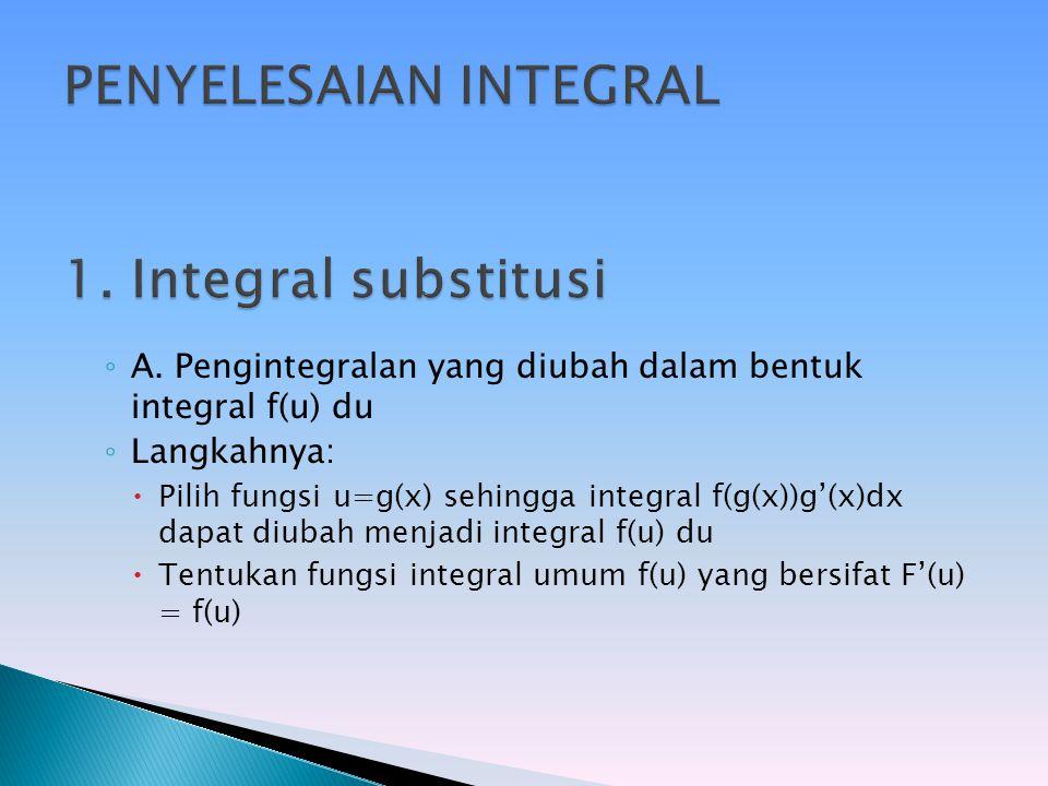 PENYELESAIAN INTEGRAL 1. Integral substitusi