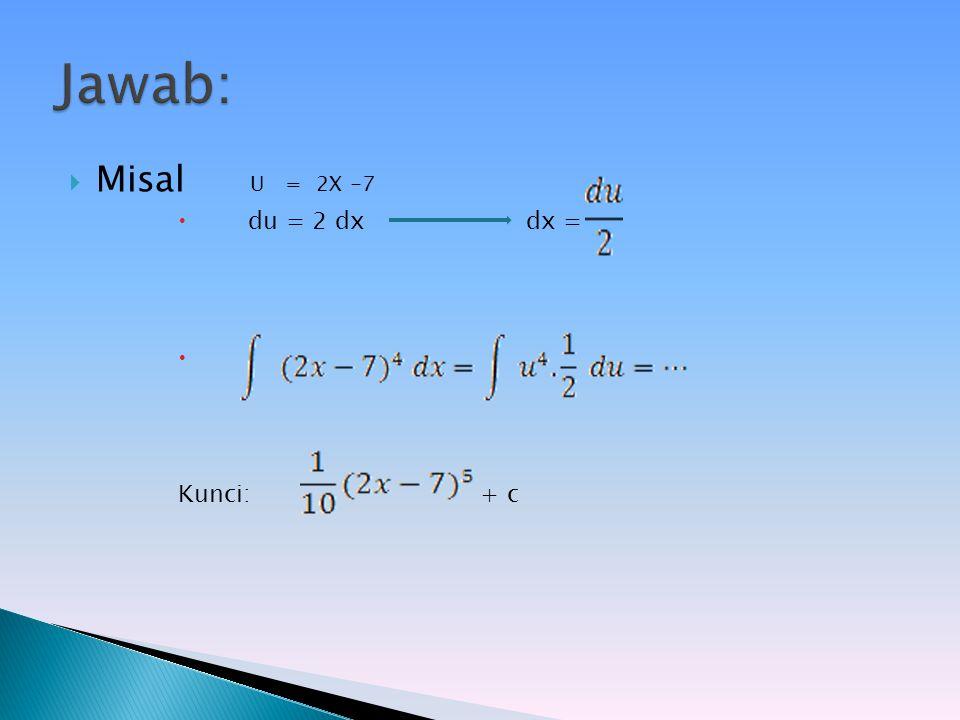 Jawab: Misal U = 2X -7.