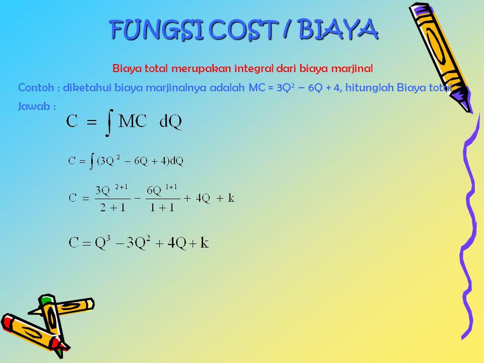 Biaya total merupakan integral dari biaya marjinal