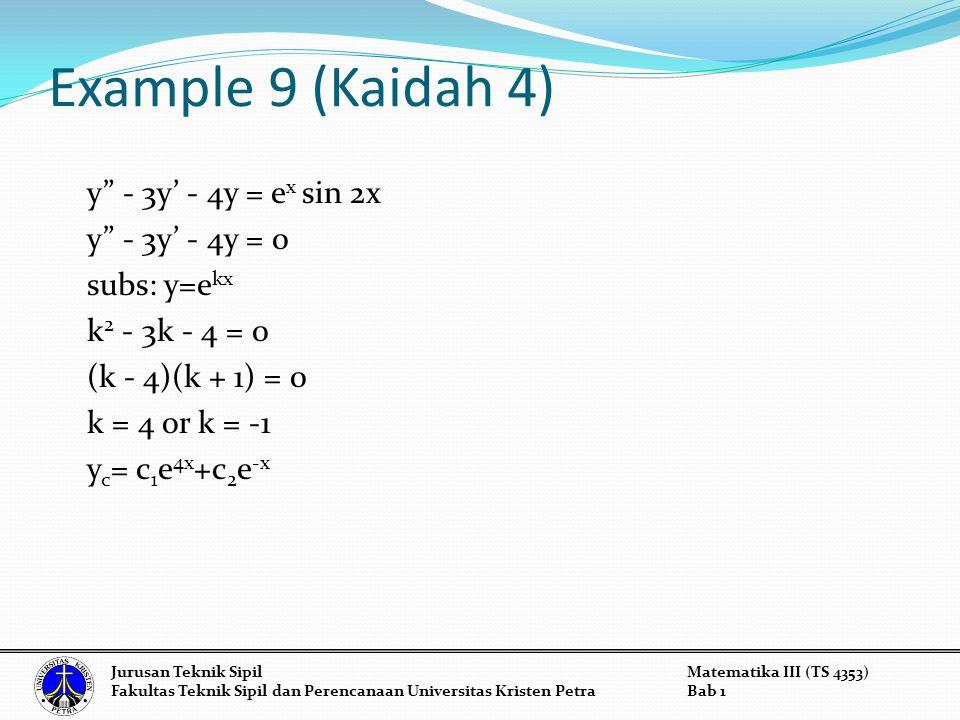 Example 9 (Kaidah 4) y - 3y' - 4y = ex sin 2x y - 3y' - 4y = 0 subs: y=ekx k2 - 3k - 4 = 0 (k - 4)(k + 1) = 0 k = 4 or k = -1 yc= c1e4x+c2e-x