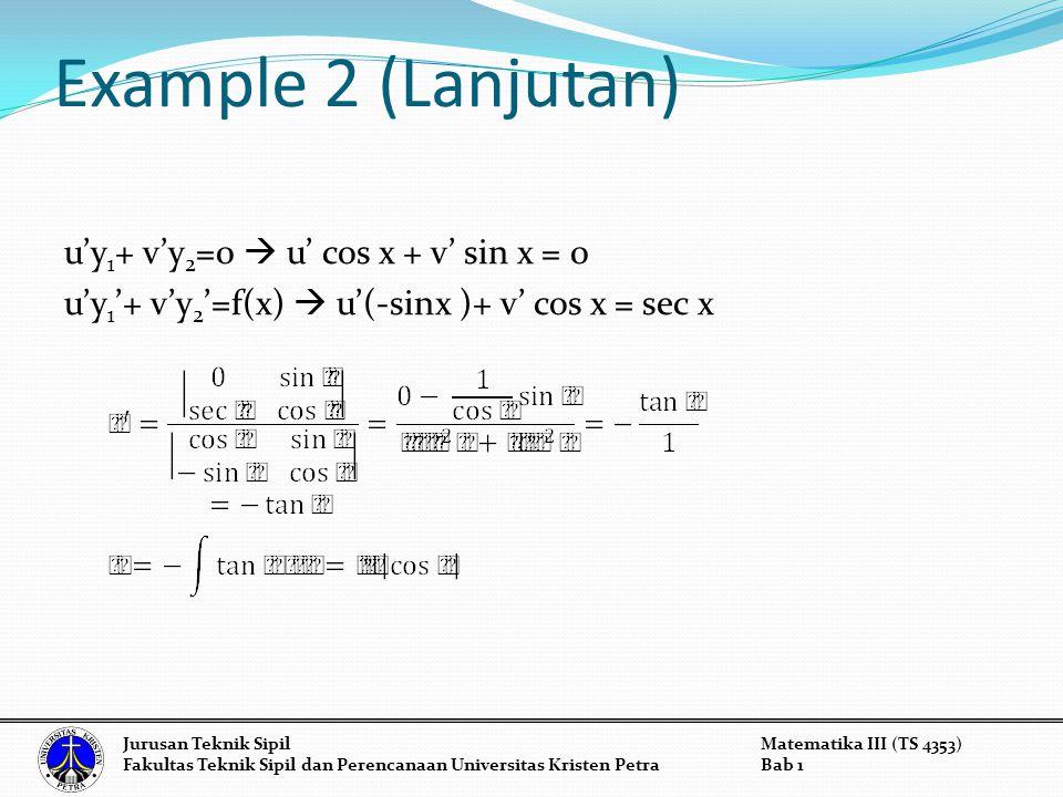 Example 2 (Lanjutan) u'y1+ v'y2=0  u' cos x + v' sin x = 0