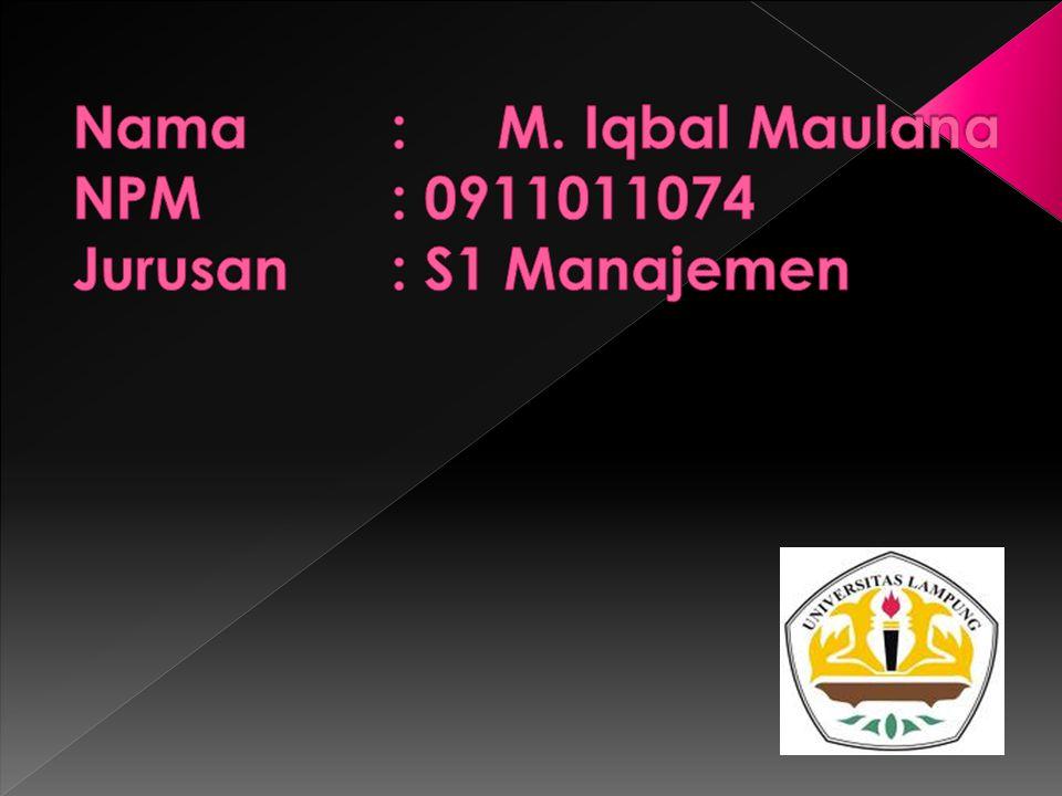 Nama : M. Iqbal Maulana NPM : 0911011074 Jurusan : S1 Manajemen