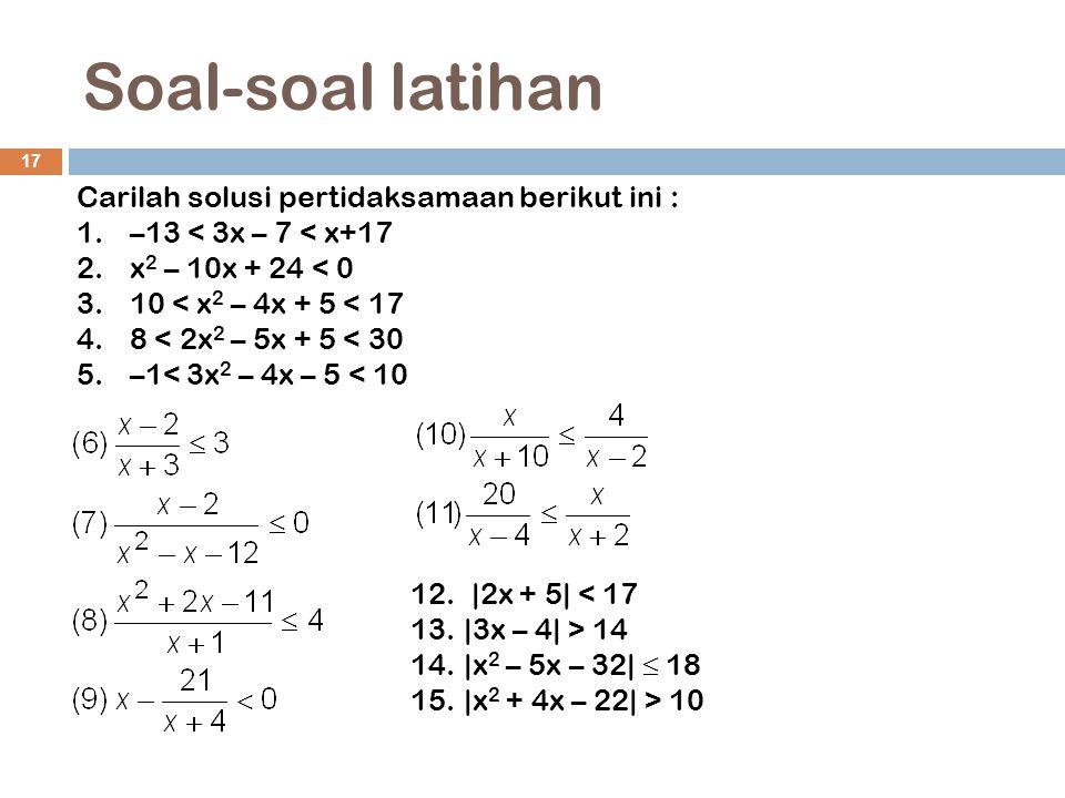 Soal-soal latihan Carilah solusi pertidaksamaan berikut ini :