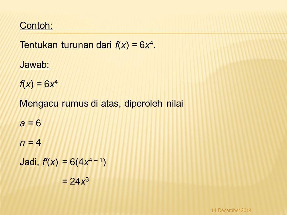 Contoh: Tentukan turunan dari f(x) = 6x4