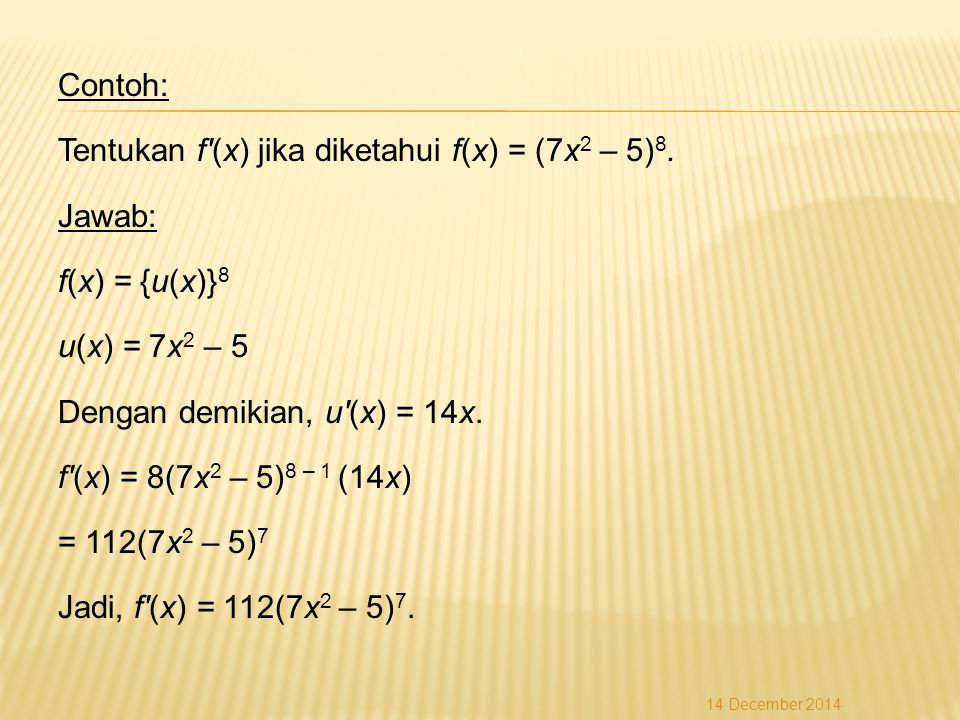 Contoh: Tentukan f (x) jika diketahui f(x) = (7x2 – 5)8