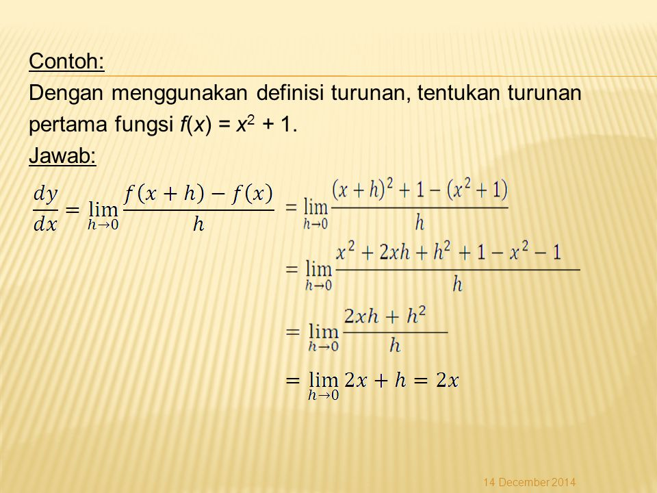 Contoh: Dengan menggunakan definisi turunan, tentukan turunan pertama fungsi f(x) = x2 + 1. Jawab: