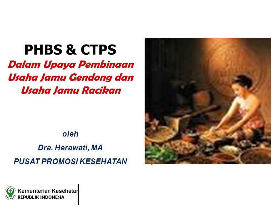 PHBS & CTPS Dalam Upaya Pembinaan Usaha Jamu Gendong dan Usaha Jamu Racikan. oleh. Dra. Herawati, MA.