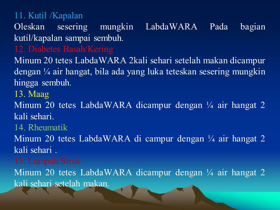 11. Kutil /Kapalan Oleskan sesering mungkin LabdaWARA Pada bagian kutil/kapalan sampai sembuh.