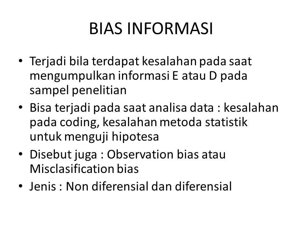 BIAS INFORMASI Terjadi bila terdapat kesalahan pada saat mengumpulkan informasi E atau D pada sampel penelitian.
