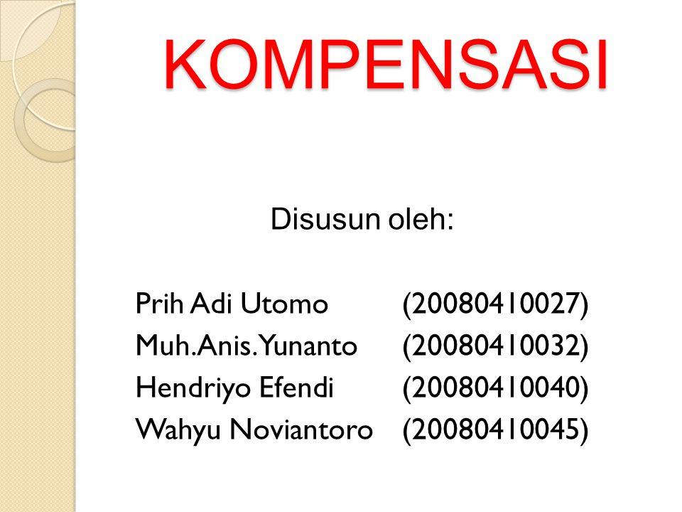 KOMPENSASI Disusun oleh: Prih Adi Utomo (20080410027) Muh.Anis.Yunanto (20080410032) Hendriyo Efendi (20080410040) Wahyu Noviantoro (20080410045)