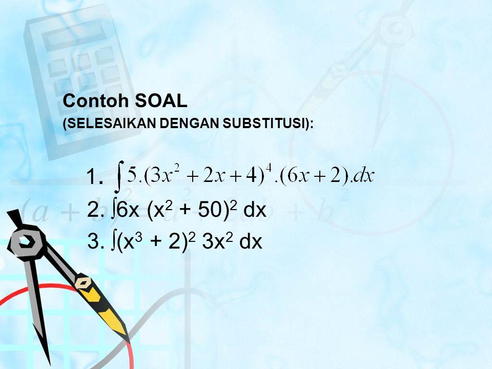 1. 2. ∫6x (x2 + 50)2 dx 3. ∫(x3 + 2)2 3x2 dx Contoh SOAL