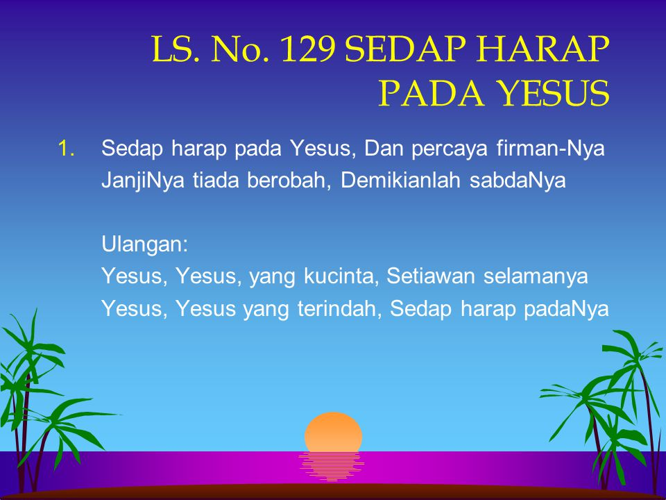 LS. No. 129 SEDAP HARAP PADA YESUS
