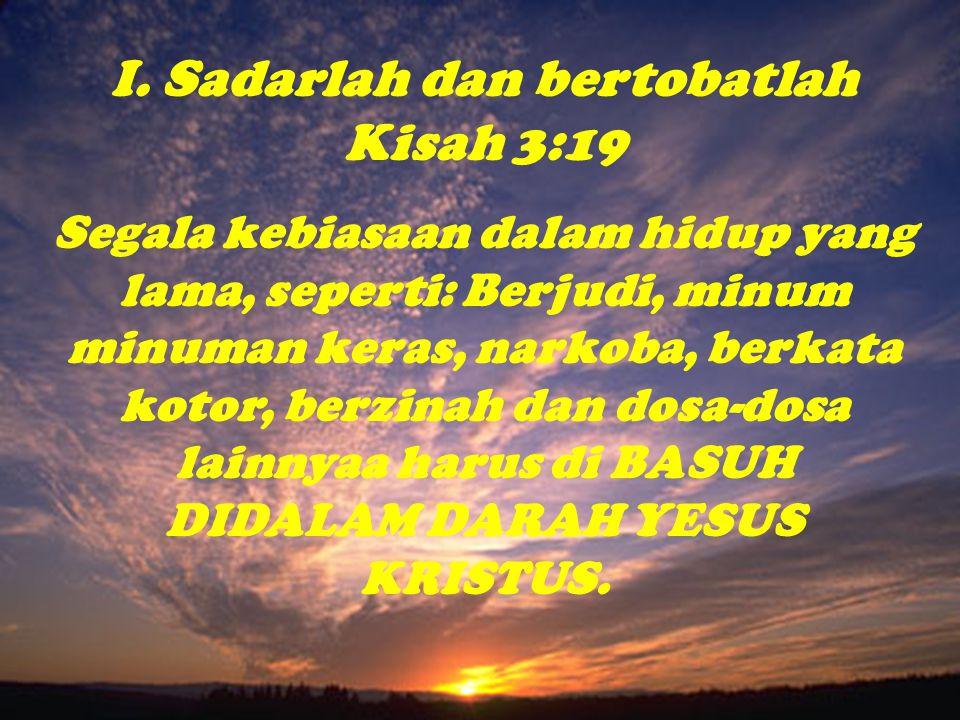 I. Sadarlah dan bertobatlah Kisah 3:19