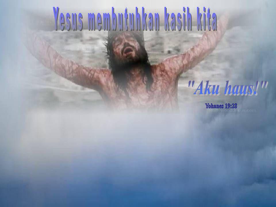Yesus membutuhkan kasih kita