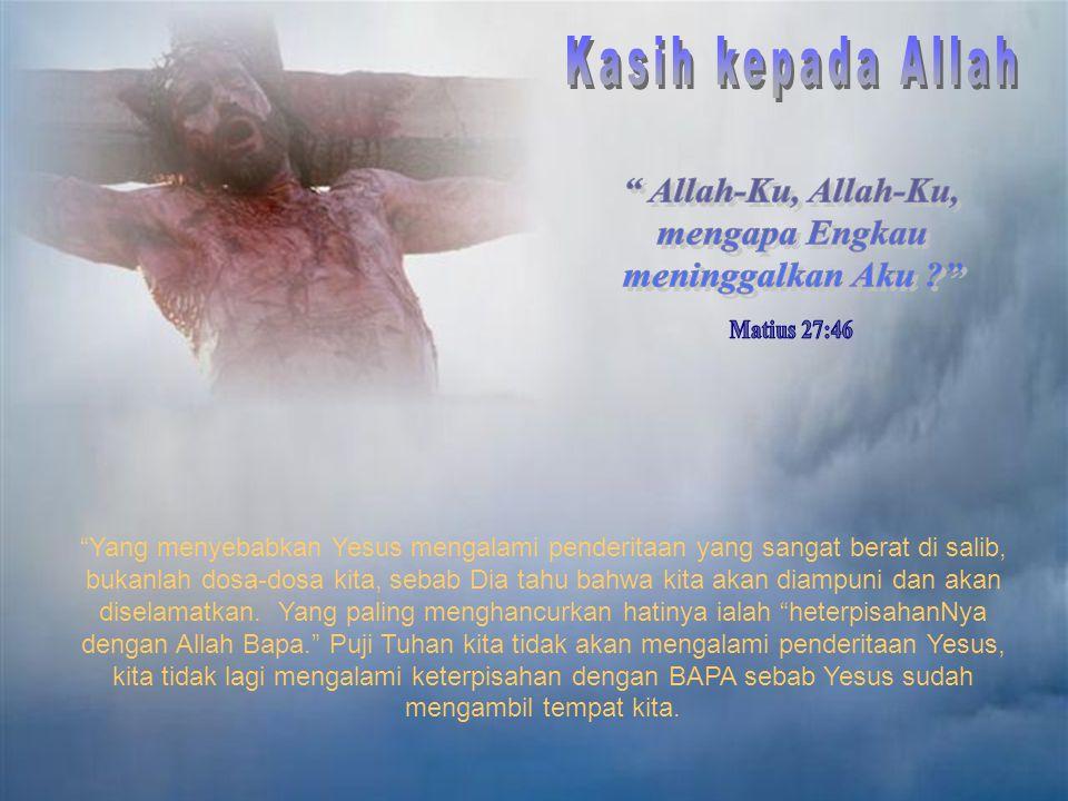 Kasih kepada Allah Allah-Ku, Allah-Ku, mengapa Engkau