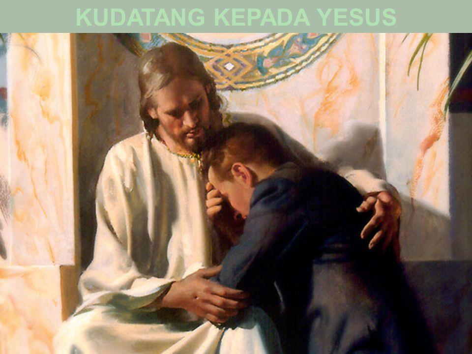 KUDATANG KEPADA YESUS