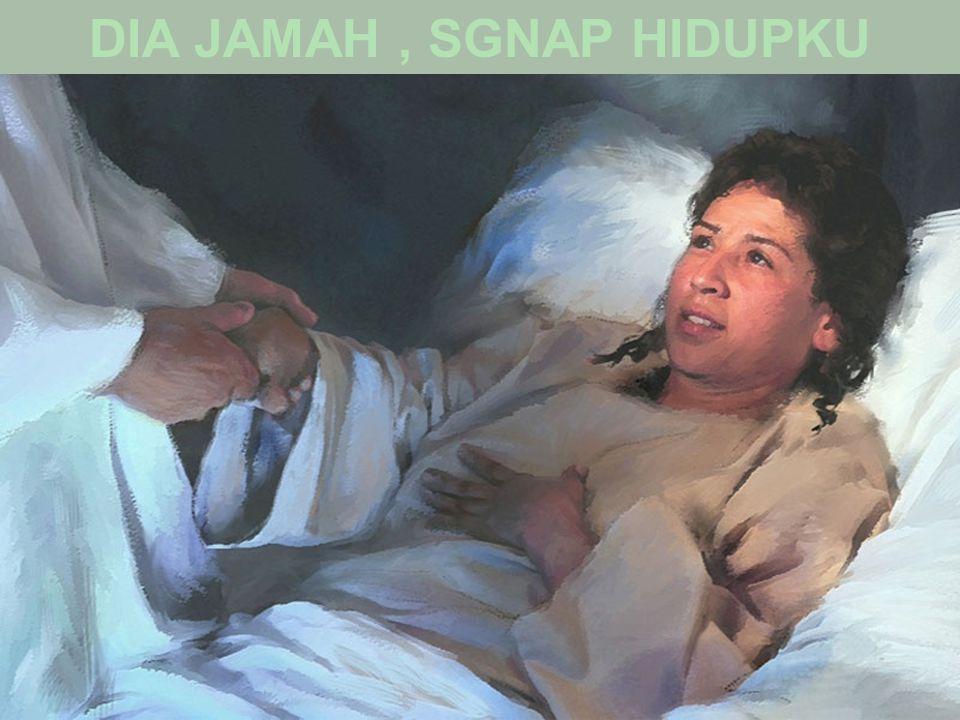 DIA JAMAH , SGNAP HIDUPKU