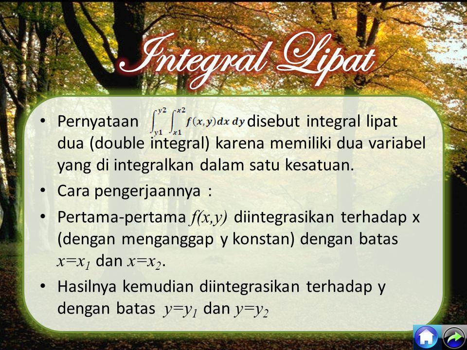 Integral Lipat Pernyataan disebut integral lipat dua (double integral) karena memiliki dua variabel yang di integralkan dalam satu kesatuan.