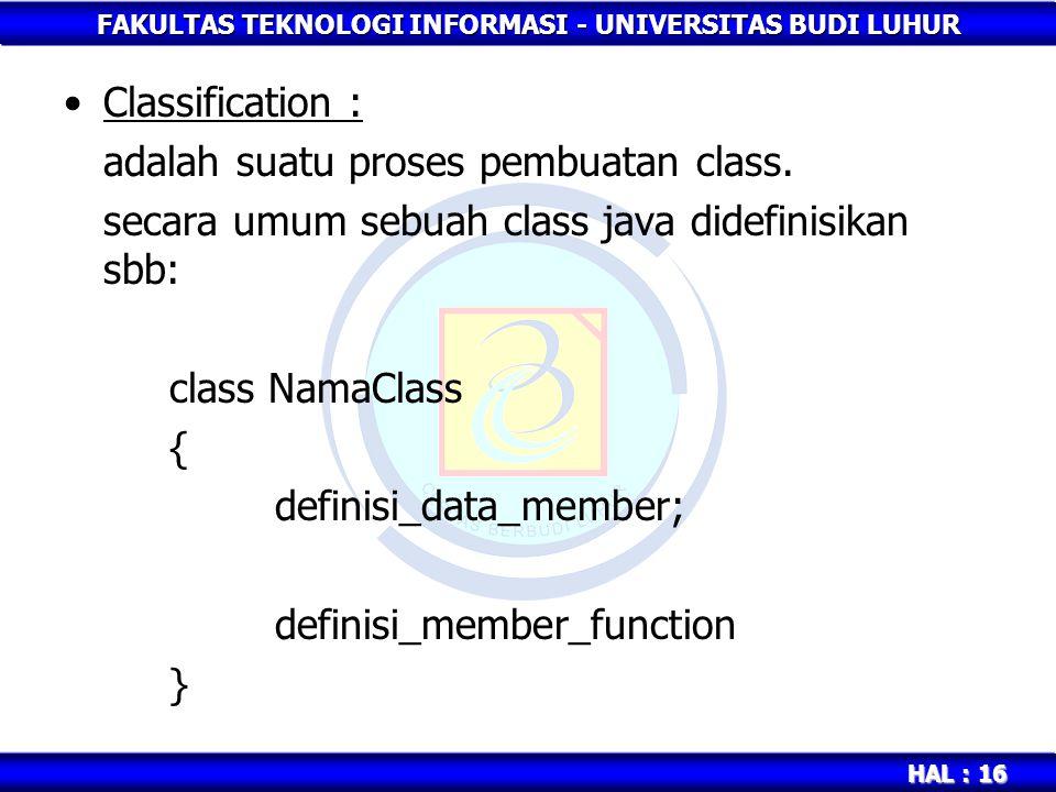 Classification : adalah suatu proses pembuatan class. secara umum sebuah class java didefinisikan sbb: