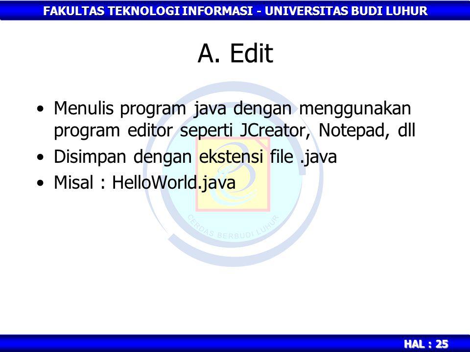A. Edit Menulis program java dengan menggunakan program editor seperti JCreator, Notepad, dll. Disimpan dengan ekstensi file .java.