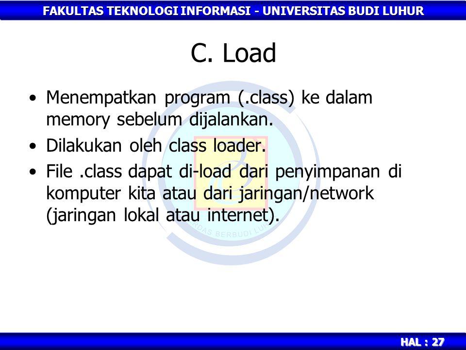 C. Load Menempatkan program (.class) ke dalam memory sebelum dijalankan. Dilakukan oleh class loader.