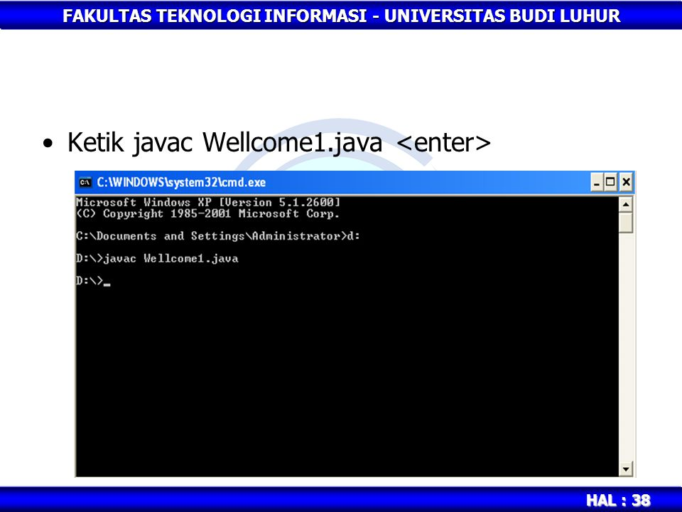 Ketik javac Wellcome1.java <enter>