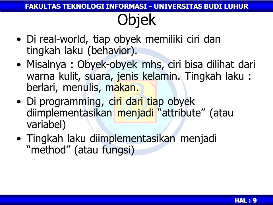 Objek Di real-world, tiap obyek memiliki ciri dan tingkah laku (behavior).