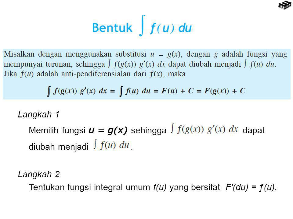 Langkah 1 Memilih fungsi u = g(x) sehingga dapat diubah menjadi