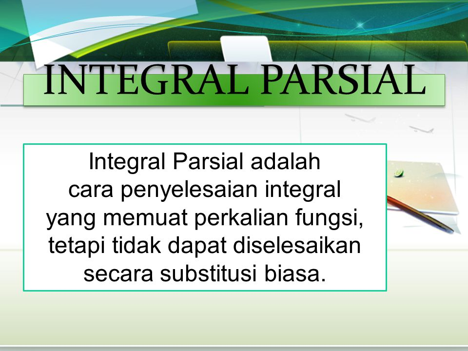 INTEGRAL PARSIAL Integral Parsial adalah cara penyelesaian integral