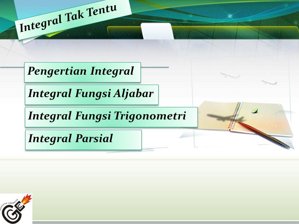 Integral Tak Tentu Pengertian Integral. Integral Fungsi Aljabar.