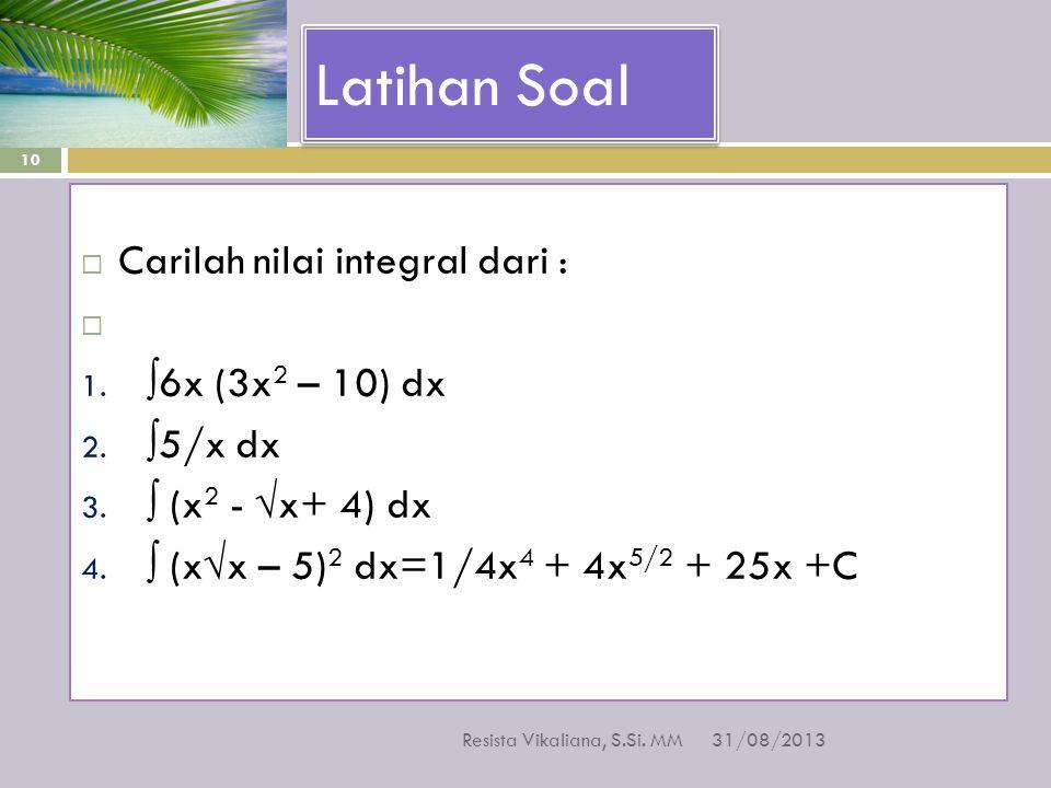 Latihan Soal Carilah nilai integral dari : ∫6x (3x2 – 10) dx ∫5/x dx