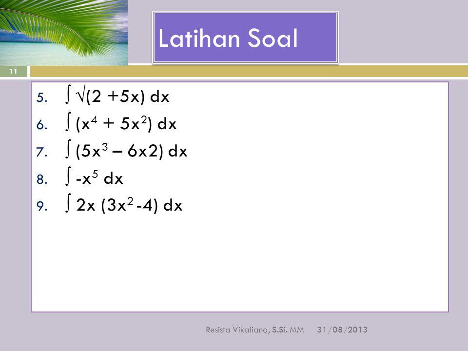 Latihan Soal ∫ √(2 +5x) dx ∫ (x4 + 5x2) dx ∫ (5x3 – 6x2) dx ∫ -x5 dx