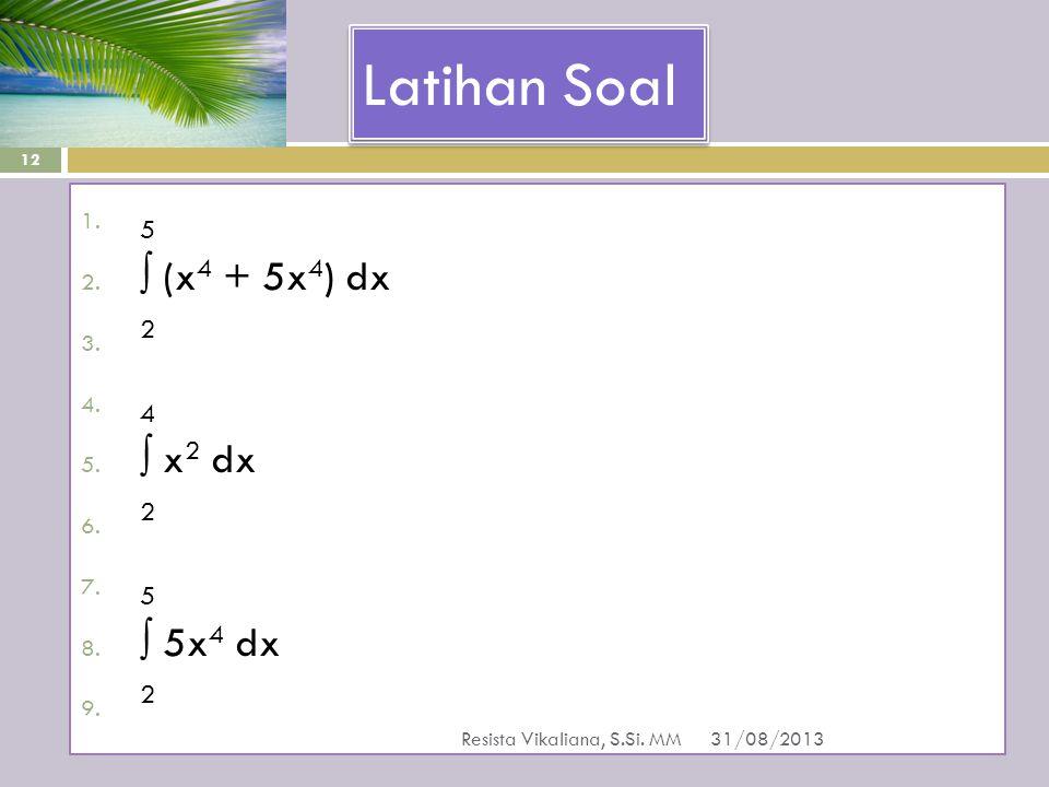 Latihan Soal 5 ∫ (x4 + 5x4) dx 2 4 ∫ x2 dx ∫ 5x4 dx