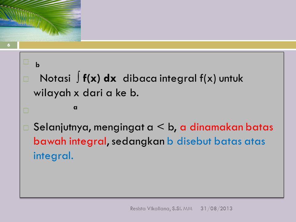 Notasi ∫ f(x) dx dibaca integral f(x) untuk wilayah x dari a ke b. a