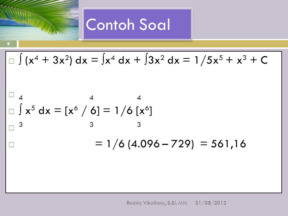 Contoh Soal ∫ (x4 + 3x2) dx = ∫x4 dx + ∫3x2 dx = 1/5x5 + x3 + C 4 4 4