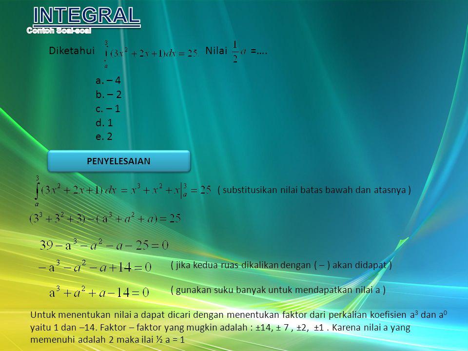 INTEGRAL Diketahui Nilai =…. a. – 4 b. – 2 c. – 1 d. 1 e. 2