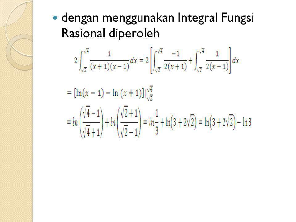 dengan menggunakan Integral Fungsi Rasional diperoleh